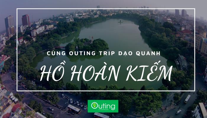 Cùng ứng dụng Outing Trip dạo quanh Hồ Hoàn Kiếm