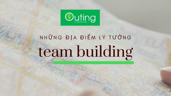 Những địa điểm lý tưởng để tổ chức team building công nghệ Outing app