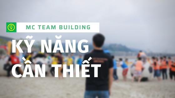 Kỹ năng tổ chức Team building - Kỹ năng MC teambuilding cần thiết