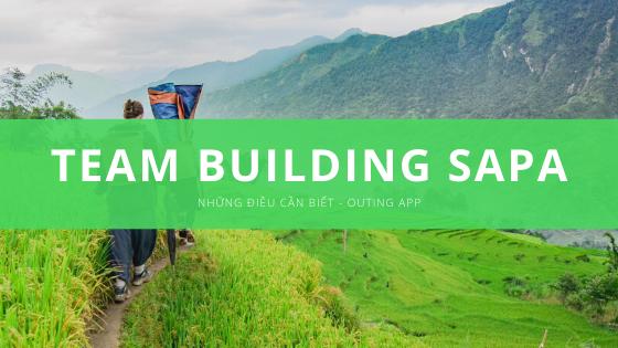 Tổ chức team building Sapa, những điều cần biết