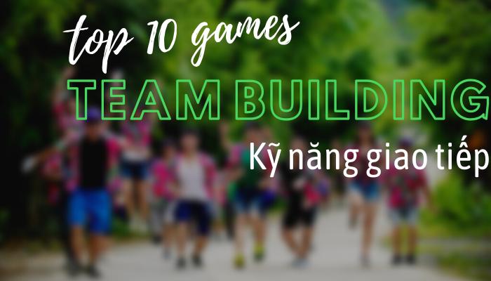 Top 10 trò chơi team building rèn luyện kỹ năng giao tiếp đội nhóm