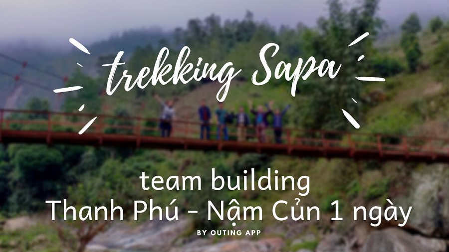 Trekking & team building Thanh Phú Nậm Củn 1 ngày